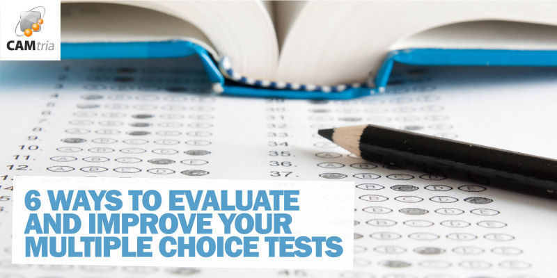 6 Ways to Evaluate and Improve Your Multiple Choice Test Design